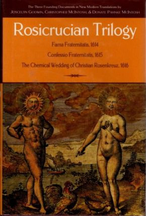 ROSICRUCIAN TRILOGY. Joscelyn Godwin, Christopher McIntosh, Donate Pahnke McIntosh, trans.