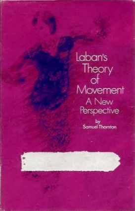 LABAN'S THEORY OF MOVEMENT; A New Perspective. Sanuel Thornton