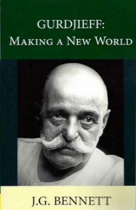 GURDJIEFF: MAKING A NEW WORLD. J. G. Bennett.