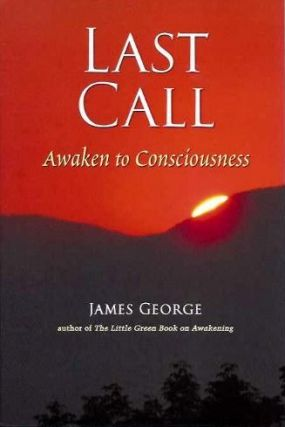 LAST CALL; Awaken to Consciousness. James George
