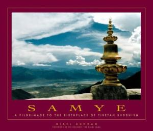 SAMYE; A Pilgrimage to the Birthplace of Tibetan Buddhism. Mikel Dunham.