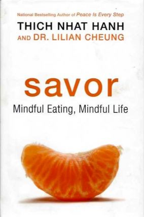 SAVOR; Mindful Eating, Mindful Life. Thich Nhat Hanh, Lilian Cheung