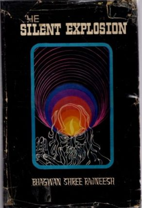 THE SILENT EXPLOSION; A Composition of Lectures. Bhagwan Shree Rajneesh.