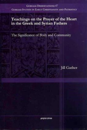 TEACHINGS ON THE PRAYER OF THE HEART IN THE GREEK AND SYRIAN FATHERS; The Significance of Body...