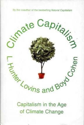 CLIMATE CAPITALISM; Capitalism in the Age of Climate Change. L. Hunter Lovins, Boyd Cohen