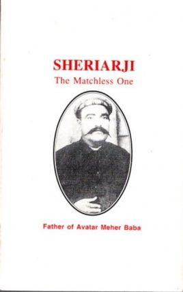 SHERIARJI; The Matchless One. Hoshang M. Dadachanji