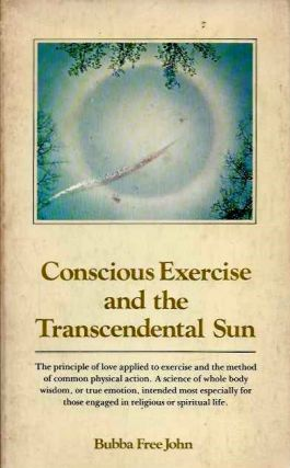 CONSCIOUS EXERCISE AND THE TRANSCENDENTAL SUN. Bubba Free John