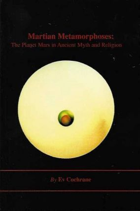 MARTIAN METAMORPHOSIS; The Planet Mars in Ancient Myth and Religion. Ev Cochrane