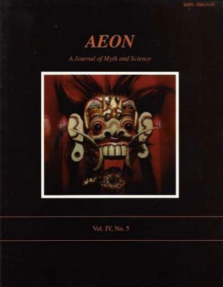 AEON: VOL. IV, NO. 5; A Journal of Myth and Science. Ev Cochrane, Dwordu Cardona, Robert Driscoll, David Talbott, Gunnar Heinsohn, Frederic Jueneman.