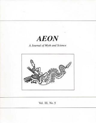 AEON: VOL. III, NO. 5; A Journal of Myth and Science. Ev Cochrane, Dwardu Cardona, David Talbott,...