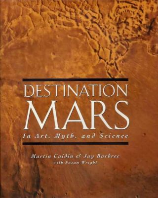 DESTINATION MARS IN ART, MYTH, AND SCIENCE. Martin Caidin, Jay Barbree