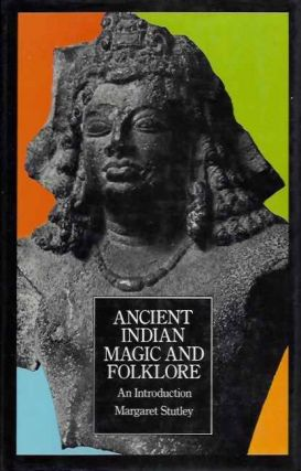 ANCIENT INDIAN MAGIC AND FOLKLORE. Margaret Stutley.