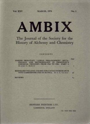 AMBIX, VOL. XXV; The Journal of the Society for the Study of Alchemy and Early Chemistry. John G. McEvoy, Z E. Gel'man, William H. Huffman, Robert A. Seelinger Jr., Theron Cole Jr., William M. Sudduth, Arthur Donovan, George B. Kauffman, Paul M. Priebe, Peta Dewab Buchanan, J F. Gibson, Marie Boas Hall, W A. Seaton, W H. Brock.