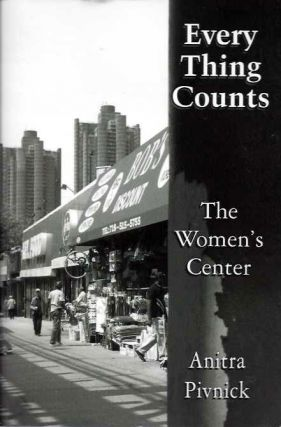 EVERY THING COUNTS; The Women's Center. Anita Pivnick.