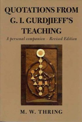 QUOTATIONS FROM G.I. GURDJIEFF'S TEACHING:; A Personal Companion. M. W. Thring.