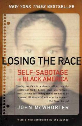 LOSING THE RACE; Self-Sabotage in Black America. John McWhorter.