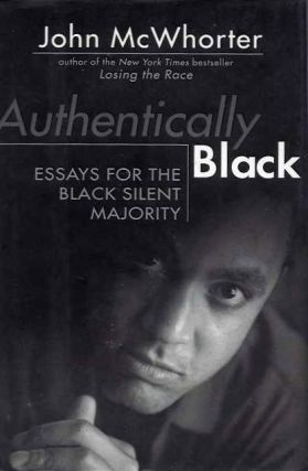 AUTHENTICALLY BLACK; Essays for the Black Silent Majority. John McWhorter.