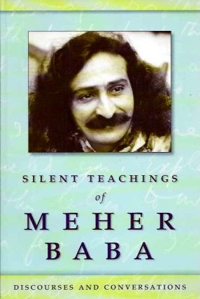 SILENT TEACHINGS OF MEHER BABA; Discourses and Conversations. Meher Baba.