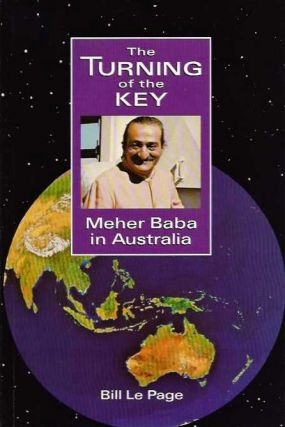 THE TURNING KEY; Meher Baba in Australia. Bill Le Page.