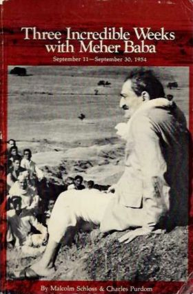 THREE INCREDIBLE WEEKS WITH MEHER BABA; September 11 - September 30, 1954. Malcolm Schloss,...