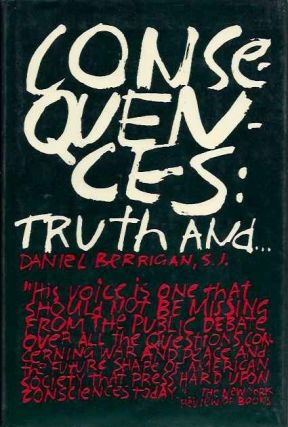 CONSEQUENCES: Truth and. Daniel Berrigan