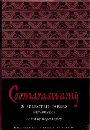 METAPHYSICS: SELECTED PAPERS, VOL. 2. Ananda K. Coomaraswamy.