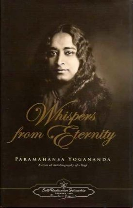 WHISPERS FROM ETERNITY. Paramahansa Yogananda.