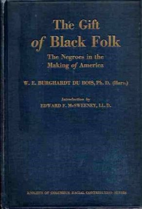 THE GIFT OF BLACK FOLK; The Negroes in the Making of America. W. E. Burghardt Du Bois.