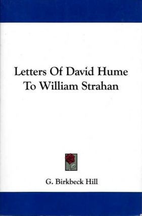 LETTERS OF DAVID HUME TO WILLIAM STRAHAN. G. Birkbeck Hill