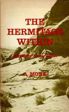 HERMITAGE WITHIN: SPIRITUALITY OF THE DESERT. A Monk