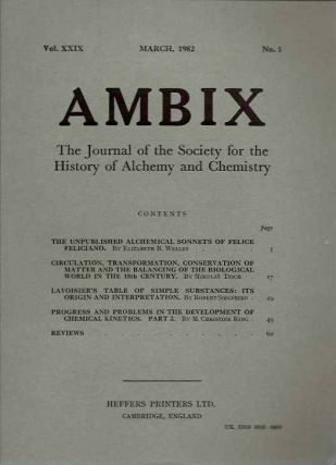 AMBIX, VOL. XXVIX; The Journal of the Society for the Study of Alchemy and Early Chemistry. Elizabeth B. Felice Feliciano Welles, Mikulas Teich, Robert Siegfried, M. Christine King, Paul Plass, Sami K. Hamarneh, Homer E. Le Grand, Jerry B. Gough, William Newman, C E. Perrin, Raphael Patai, B J. T. Dobbs, W H. Brock.