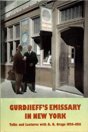 GURDJIEFF'S EMISSARY IN NEW YORK; Talks and Lectures with A.R. Orage 1924 - 1931
