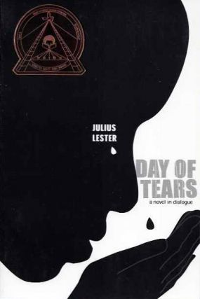 DAY OF TEARS; A Novel in Dialogue. Julius Lester.