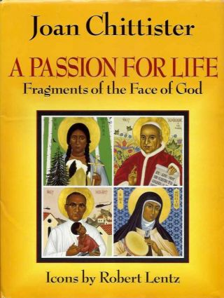 A PASSION FOR LIFE; Fragments of the Face of God. Joan Chittister.