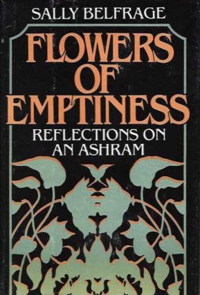 FLOWERS OF EMPTINESS; Reflections on an Ashram. Sally Belfrage.