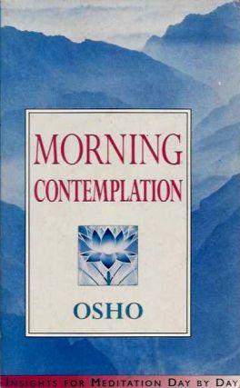 MORNING CONTEMPLATION; Insights for Meditation Day by Day. Osho, Rajneesh.