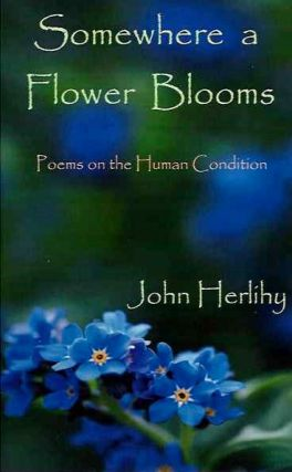 WOMEWHERE A FLOWER BLOOMS; Poems on the Human Condition. John Herlihy