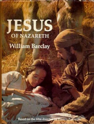 JESUS OF NAZARETH. William Barcley