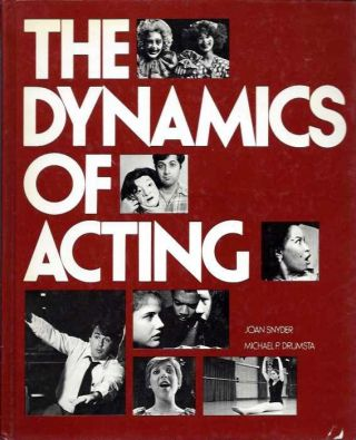 THE DYNAMICS OF ACTING. Joan Snyder, Michael P. Drumsta
