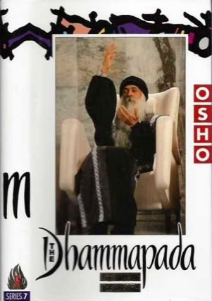 THE DHAMMAPADA: THE WAY OF THE BUDDHA; Series 7. Osho, Rajneesh.