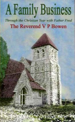 A FAMILY BUSINESS: THROUGH THE CHRISTIAN YEAR WITH FATHER FRED. Rev. V. P. Bowen.