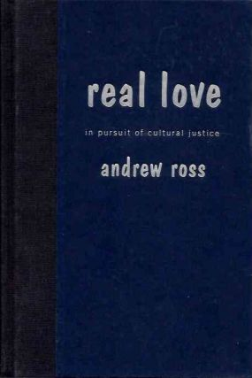REAL LOVE: IN PURSUIT OF CULTURAL JUSTICE. Andrew Ross