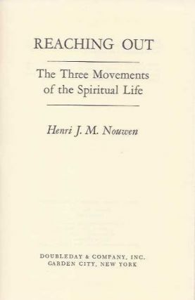 REACHING OUT; The Three Movements on the Spiritual Life. Henri J. M. Nouwen.
