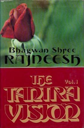 THE TANTRA VISION: SPEAKING ON THE ROYAL SONG OF SARAHA, VOLUME 1. Bhagwan Shree Rajneesh.