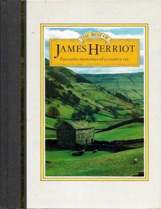 THE BEST OF JAMES HERRIOT: THE FAVORITE STORIES OF ONE OF THE MOST BELOVED WRITERS OF OUR TIME. James Herriot.