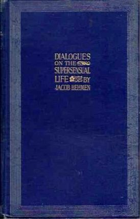 DIALOGUES ON THE SUPERSENSUAL LIFE. Jacob Behmen, Boehme.