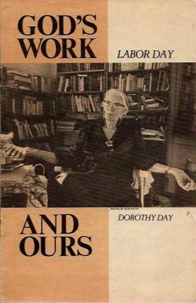 GOD'S WORK AND OURS: LABOR DAY - DOROTHY DAY. Patrick Dooling.
