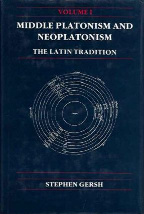 MIDDLE PLATONISM AND NEOPLATONISM; The Latin Tradition. Stephen Gersh