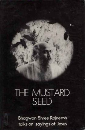 THE MUSTARD SEED.; Talks on Sayings of Jesus. Bhagwan Shree Rajneesh