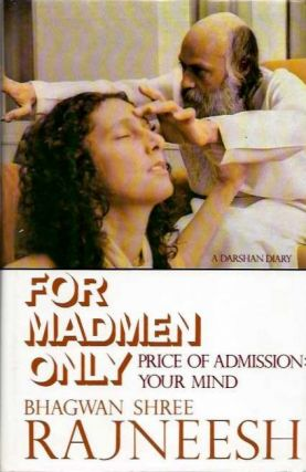 FOR MADMEN ONLY: PRICE OF ADMISSION: YOUR MIND; A Darshan Diary. Bhagwan Shree Rajneesh.